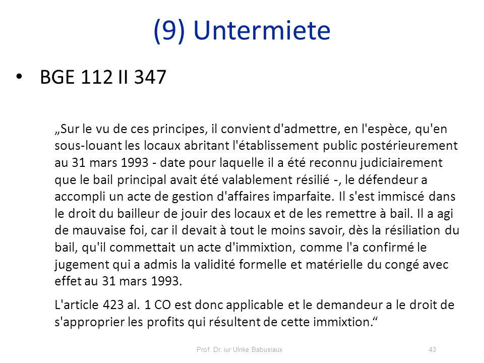 Prof. Dr. iur Ulrike Babusiaux43 BGE 112 II 347 Sur le vu de ces principes, il convient d'admettre, en l'espèce, qu'en sous-louant les locaux abritant