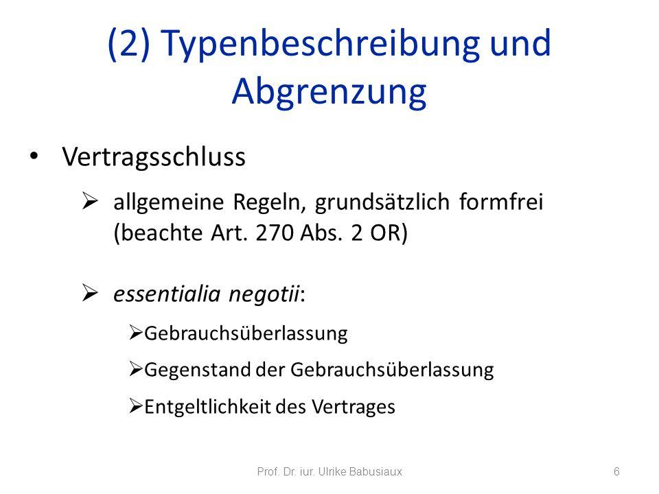 Vertragsschluss allgemeine Regeln, grundsätzlich formfrei (beachte Art. 270 Abs. 2 OR) essentialia negotii: Gebrauchsüberlassung Gegenstand der Gebrau