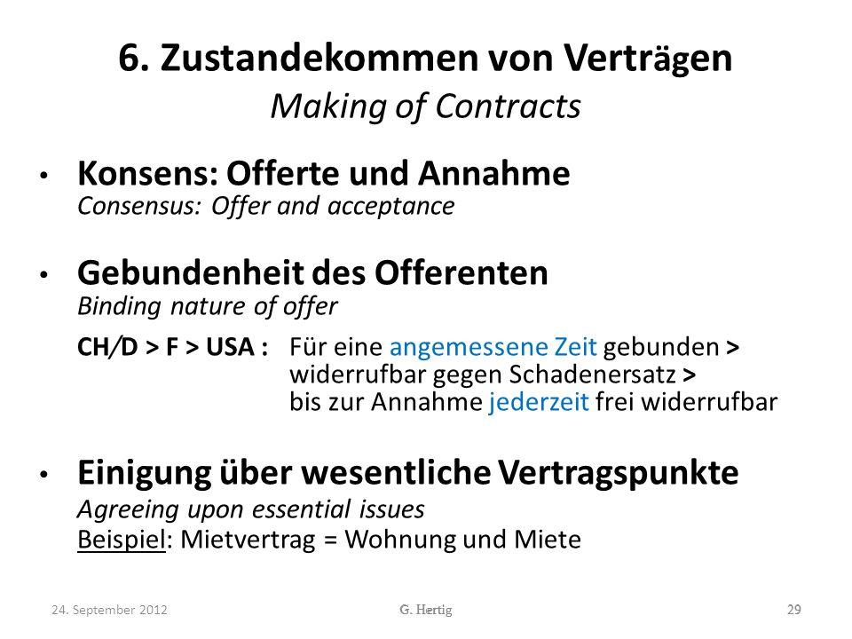 6. Zustandekommen von Vertr äg en Making of Contracts Konsens: Offerte und Annahme Consensus: Offer and acceptance Gebundenheit des Offerenten Binding