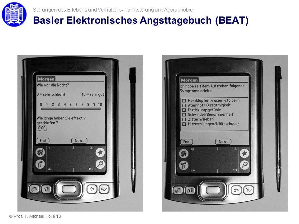 Basler Elektronisches Angsttagebuch (BEAT) Störungen des Erlebens und Verhaltens- Panikstörung und Agoraphobie © Prof. T. Michael Folie 18
