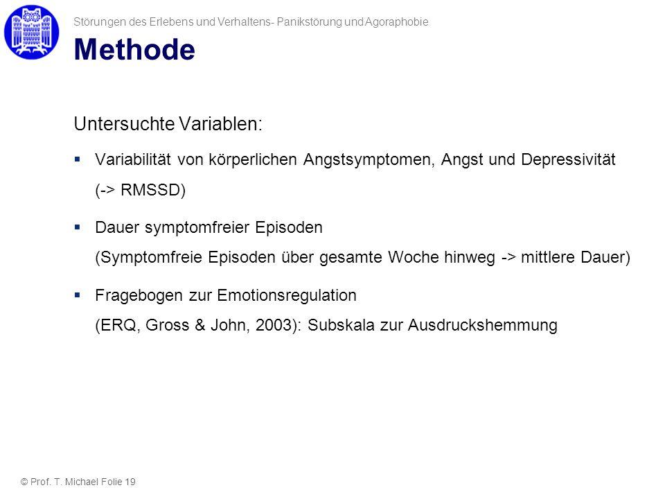 Methode Untersuchte Variablen: Variabilität von körperlichen Angstsymptomen, Angst und Depressivität (-> RMSSD) Dauer symptomfreier Episoden (Symptomf