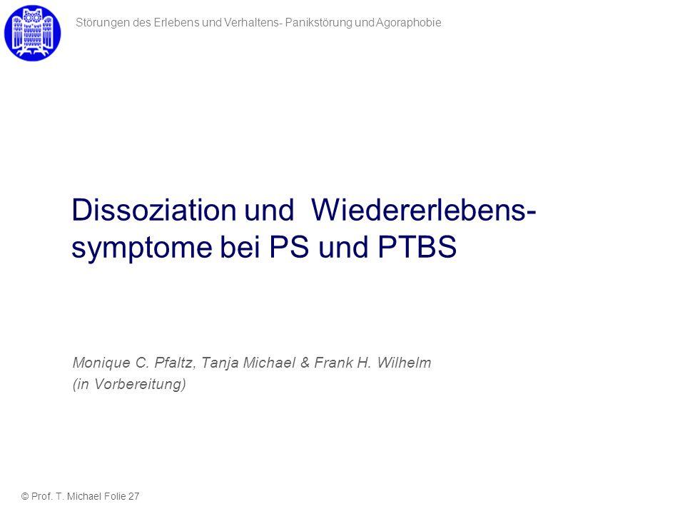 Monique C. Pfaltz, Tanja Michael & Frank H. Wilhelm (in Vorbereitung) Störungen des Erlebens und Verhaltens- Panikstörung und Agoraphobie Dissoziation