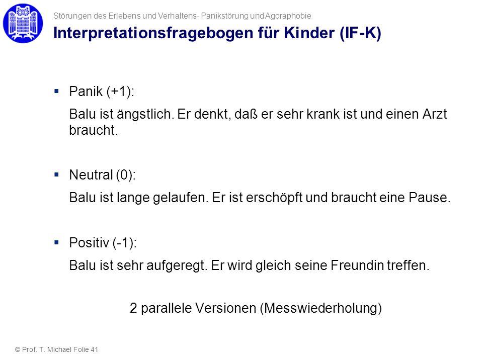 Interpretationsfragebogen für Kinder (IF-K) Panik (+1): Balu ist ängstlich. Er denkt, daß er sehr krank ist und einen Arzt braucht. Neutral (0): Balu