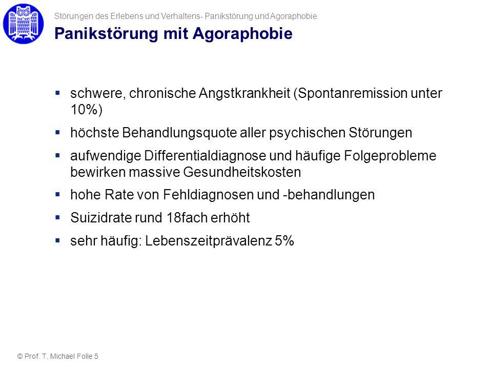 Panikstörung mit Agoraphobie schwere, chronische Angstkrankheit (Spontanremission unter 10%) höchste Behandlungsquote aller psychischen Störungen aufw