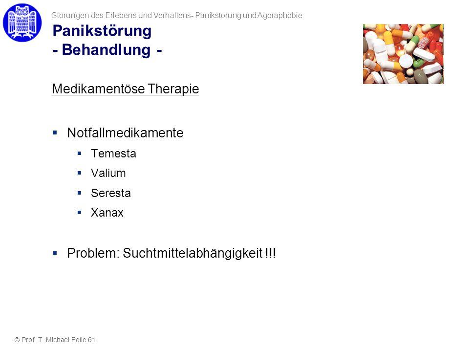 Panikstörung - Behandlung - © Prof. T. Michael Folie 61 Störungen des Erlebens und Verhaltens- Panikstörung und Agoraphobie Medikamentöse Therapie Not