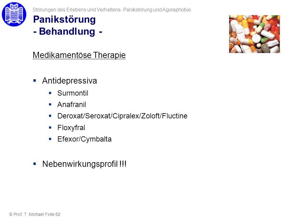 Panikstörung - Behandlung - © Prof. T. Michael Folie 62 Störungen des Erlebens und Verhaltens- Panikstörung und Agoraphobie Medikamentöse Therapie Ant