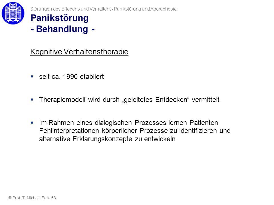 Panikstörung - Behandlung - © Prof. T. Michael Folie 63 Störungen des Erlebens und Verhaltens- Panikstörung und Agoraphobie Kognitive Verhaltenstherap