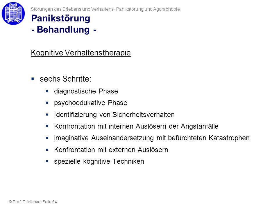 Panikstörung - Behandlung - © Prof. T. Michael Folie 64 Störungen des Erlebens und Verhaltens- Panikstörung und Agoraphobie Kognitive Verhaltenstherap