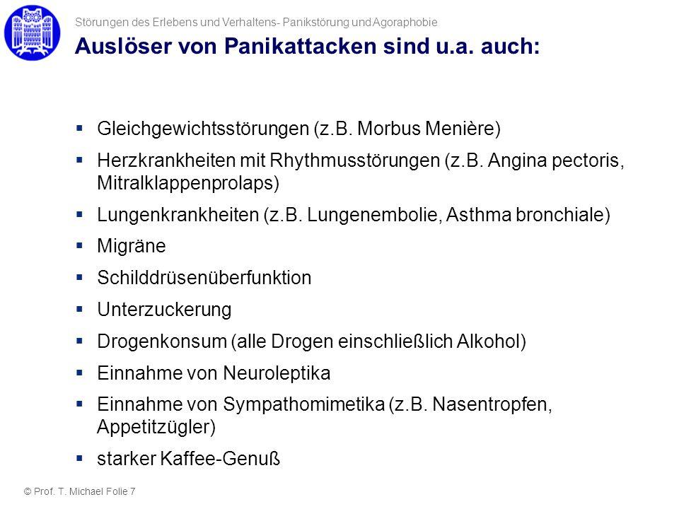 Auslöser von Panikattacken sind u.a. auch: Gleichgewichtsstörungen (z.B. Morbus Menière) Herzkrankheiten mit Rhythmusstörungen (z.B. Angina pectoris,