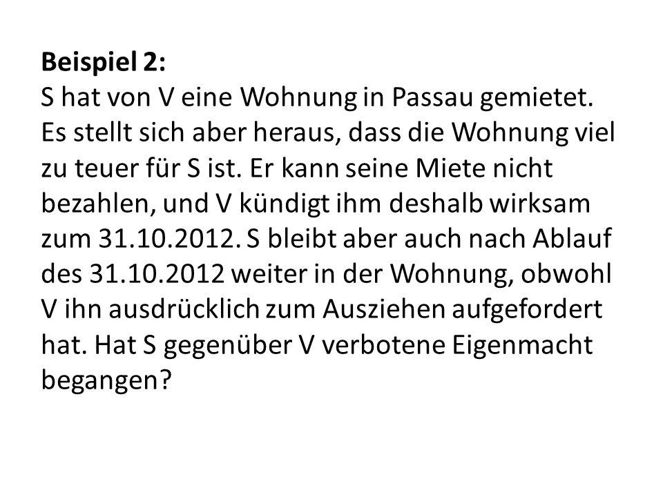 Beispiel 2: S hat von V eine Wohnung in Passau gemietet. Es stellt sich aber heraus, dass die Wohnung viel zu teuer für S ist. Er kann seine Miete nic