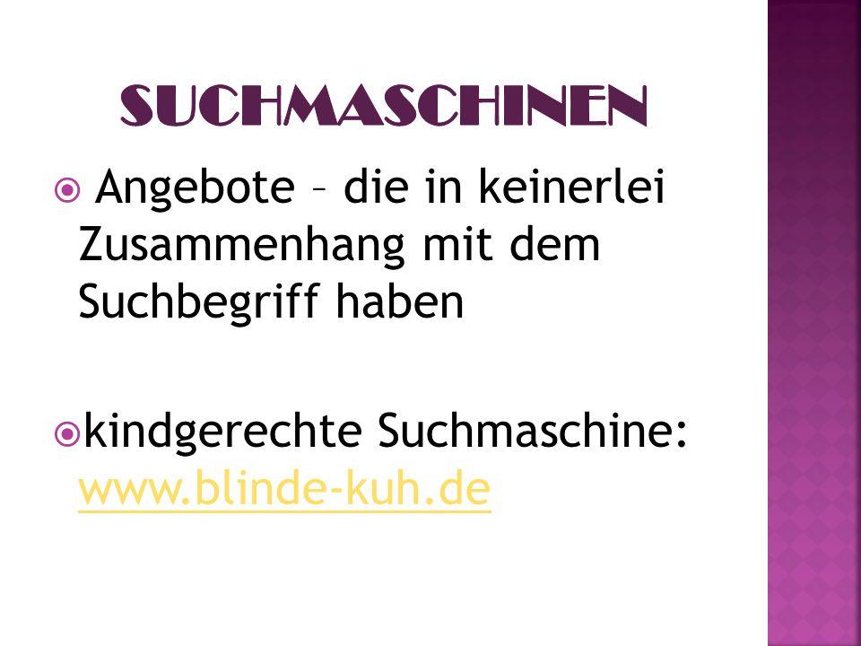 Angebote – die in keinerlei Zusammenhang mit dem Suchbegriff haben kindgerechte Suchmaschine: www.blinde-kuh.de www.blinde-kuh.de