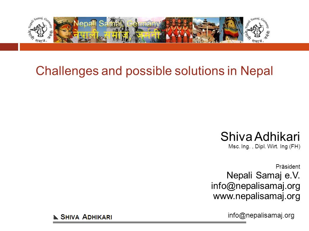 info@nepalisamaj.org Challenges and possible solutions in Nepal Shiva Adhikari Msc.