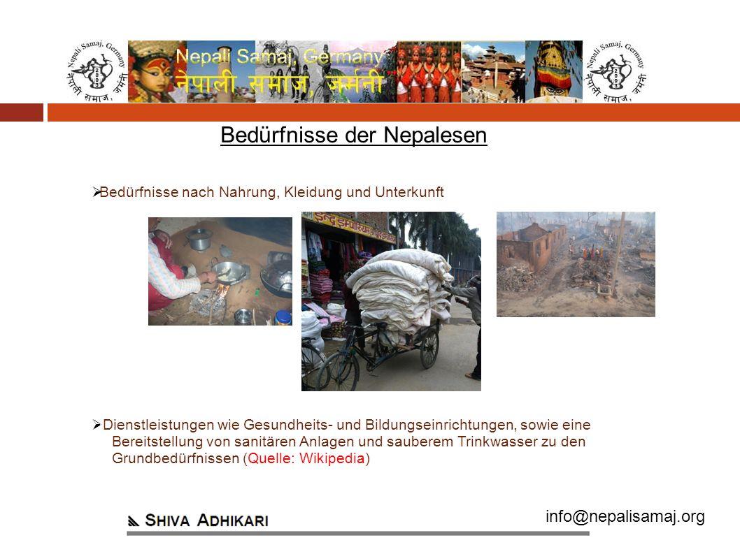 info@nepalisamaj.org Bedürfnisse nach Nahrung, Kleidung und Unterkunft lDienstleistungen wie Gesundheits- und Bildungseinrichtungen, sowie eine Bereitstellung von sanitären Anlagen und sauberem Trinkwasser zu den Grundbedürfnissen (Quelle: Wikipedia) Bedürfnisse der Nepalesen