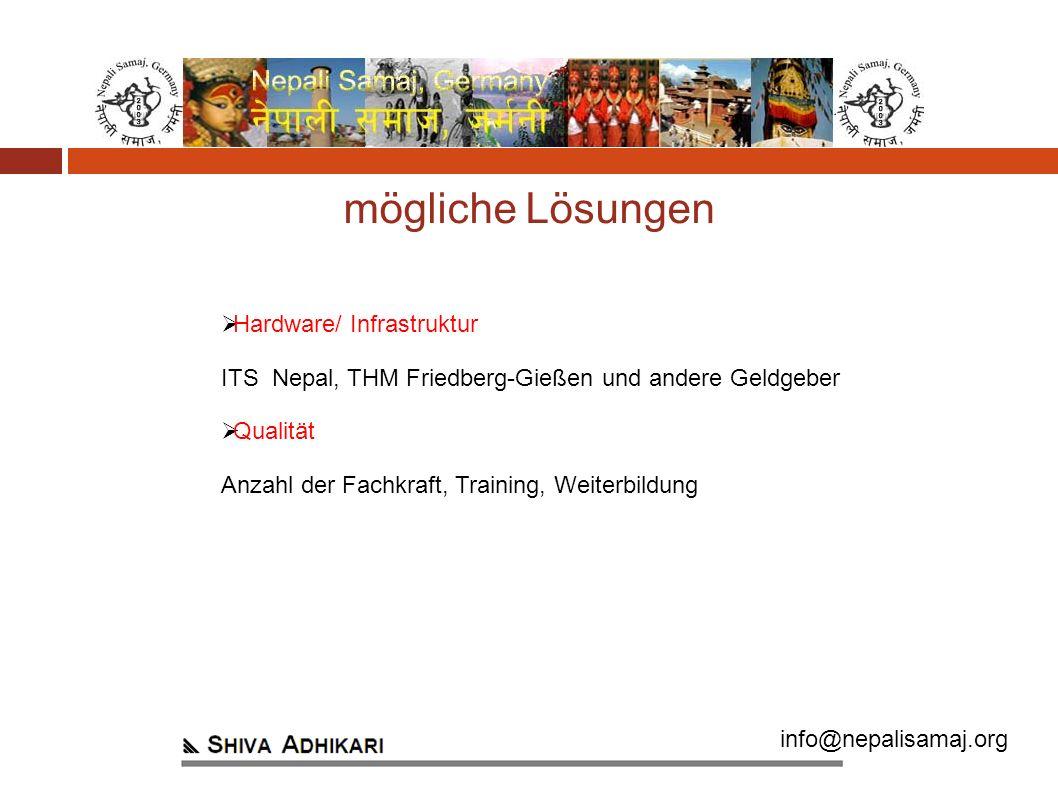 info@nepalisamaj.org Hardware/ Infrastruktur ITS Nepal, THM Friedberg-Gießen und andere Geldgeber Qualität Anzahl der Fachkraft, Training, Weiterbildung mögliche Lösungen