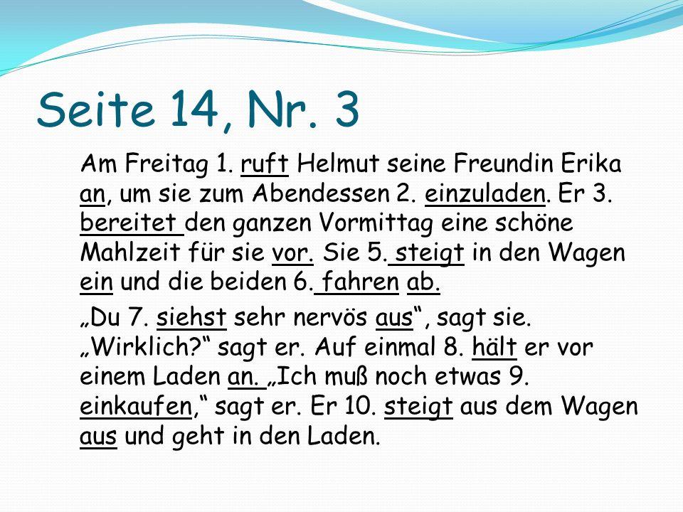 Seite 14, Nr. 3 Am Freitag 1. ruft Helmut seine Freundin Erika an, um sie zum Abendessen 2.