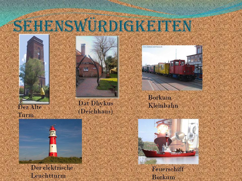 Sehenswürdigkeiten Der Alte Turm Dat Dhykus (Deichhaus) Borkum Kleinbahn Feuerschiff Borkum Der elektrische Leuchtturm