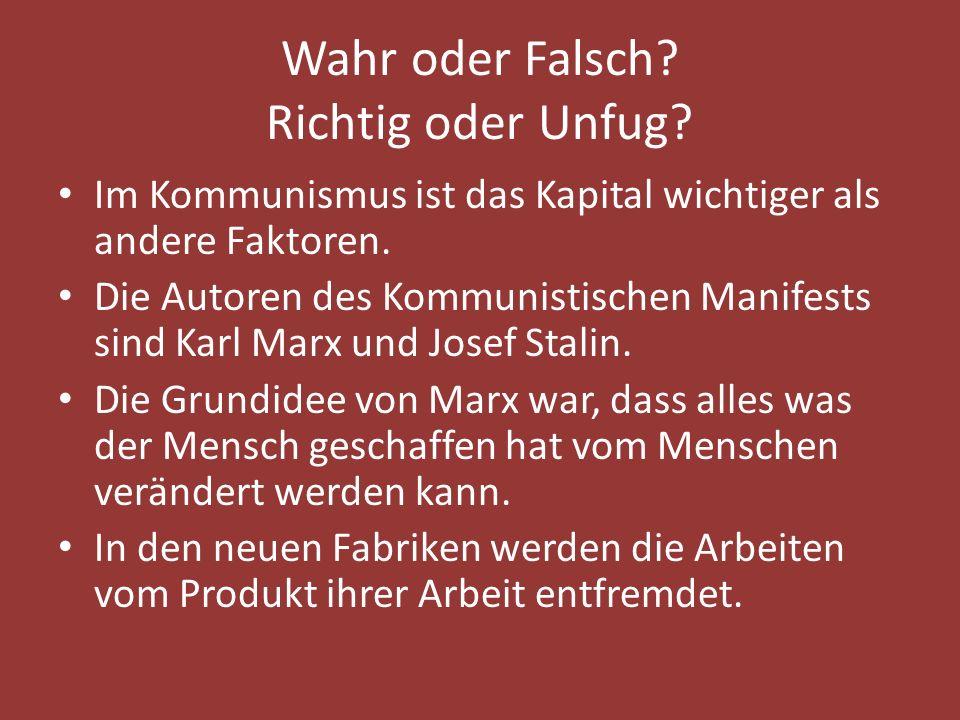 Wahr oder Falsch? Richtig oder Unfug? Im Kommunismus ist das Kapital wichtiger als andere Faktoren. Die Autoren des Kommunistischen Manifests sind Kar