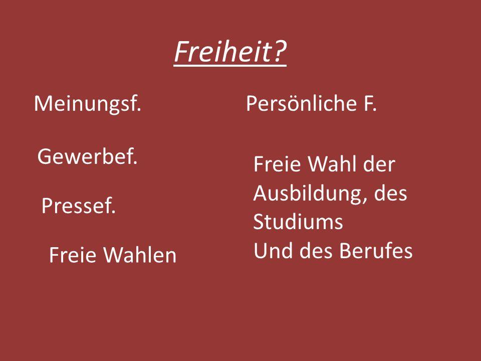 Freiheit.Meinungsf. Gewerbef. Pressef. Freie Wahlen Persönliche F.
