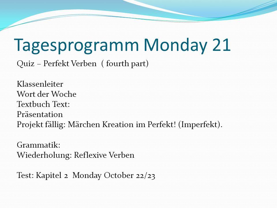 Tagesprogramm Monday 21 Quiz – Perfekt Verben ( fourth part) Klassenleiter Wort der Woche Textbuch Text: Präsentation Projekt fällig: Märchen Kreation
