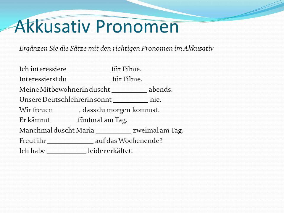 Akkusativ Pronomen Ergänzen Sie die Sätze mit den richtigen Pronomen im Akkusativ Ich interessiere ____________ für Filme. Interessierst du __________