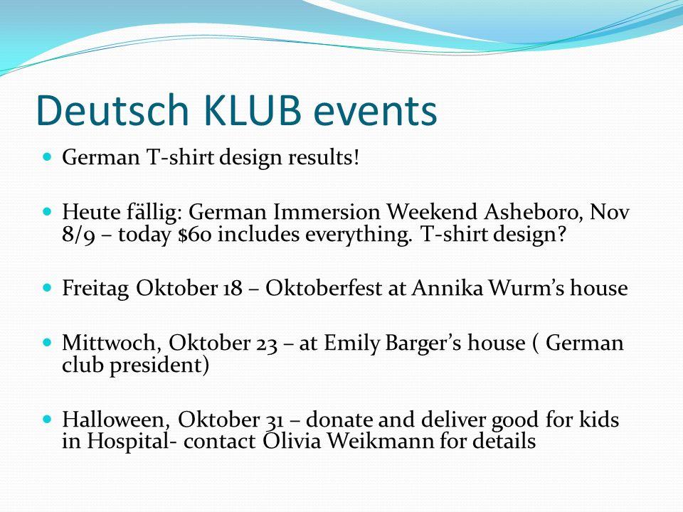 Deutsch KLUB events German T-shirt design results! Heute fällig: German Immersion Weekend Asheboro, Nov 8/9 – today $60 includes everything. T-shirt d