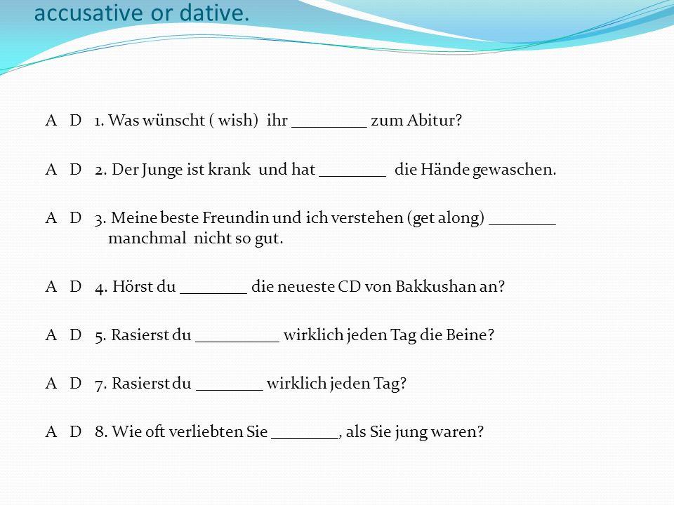 Fill in the reflexive pronoun. Determine whether it is accusative or dative. A D 1. Was wünscht ( wish) ihr _________ zum Abitur? A D 2. Der Junge ist