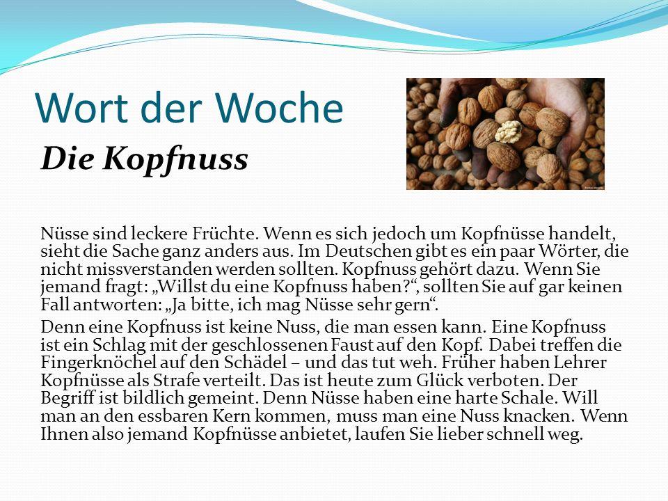 Wort der Woche Die Kopfnuss Nüsse sind leckere Früchte. Wenn es sich jedoch um Kopfnüsse handelt, sieht die Sache ganz anders aus. Im Deutschen gibt e