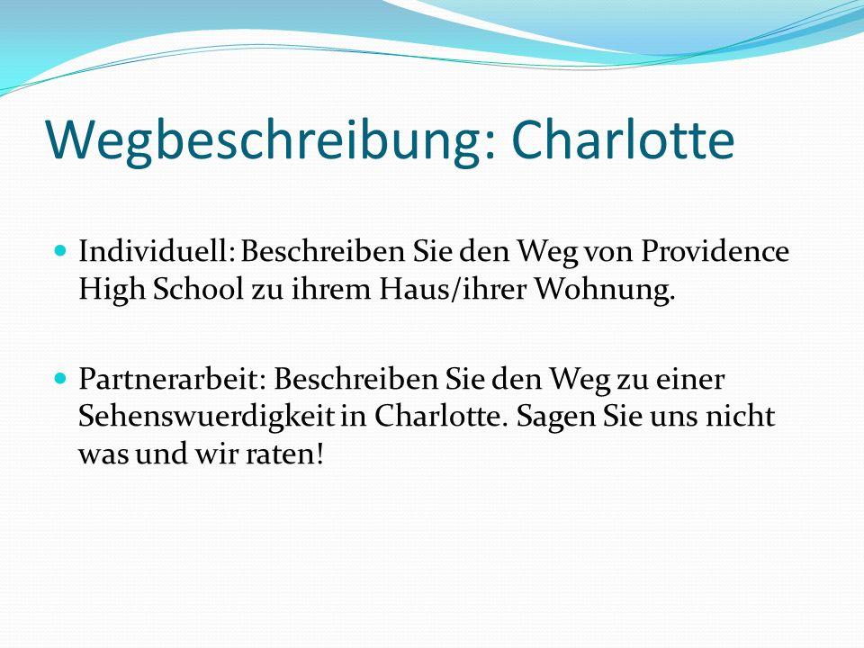 Wegbeschreibung: Charlotte Individuell: Beschreiben Sie den Weg von Providence High School zu ihrem Haus/ihrer Wohnung. Partnerarbeit: Beschreiben Sie