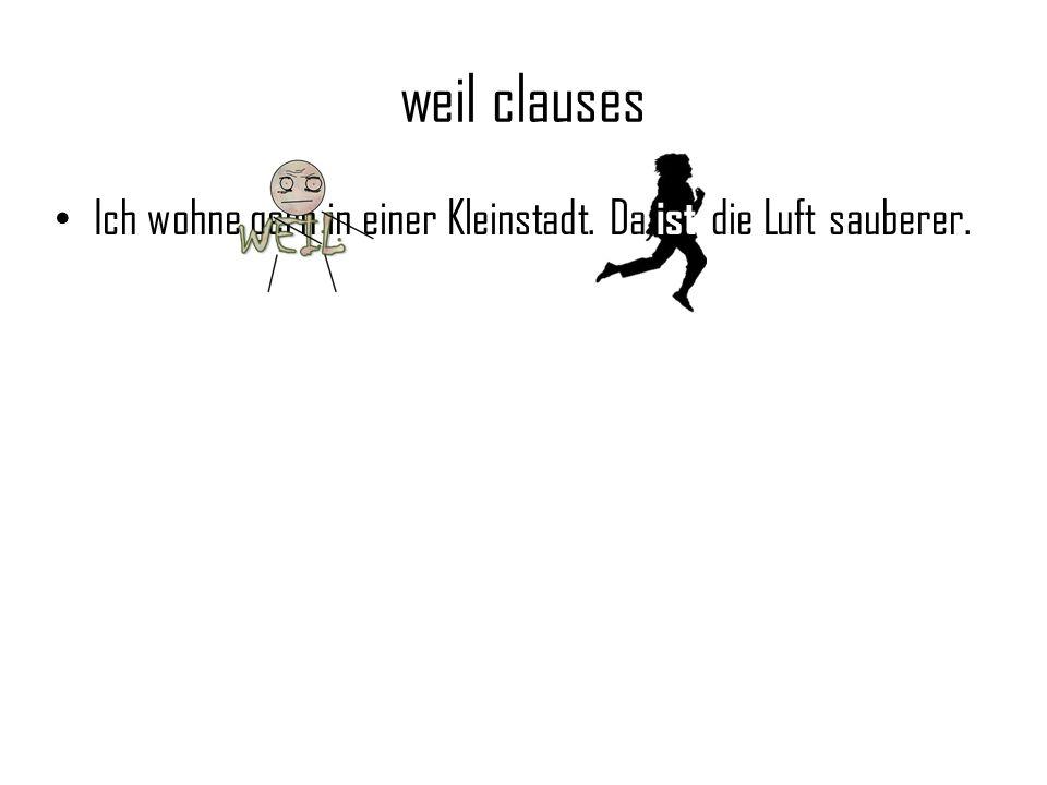 weil clauses Ich wohne gern in einer Kleinstadt. Da die Luft sauberer. ist