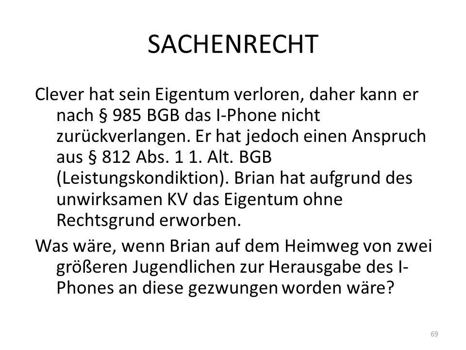 SACHENRECHT Clever hat sein Eigentum verloren, daher kann er nach § 985 BGB das I-Phone nicht zurückverlangen. Er hat jedoch einen Anspruch aus § 812