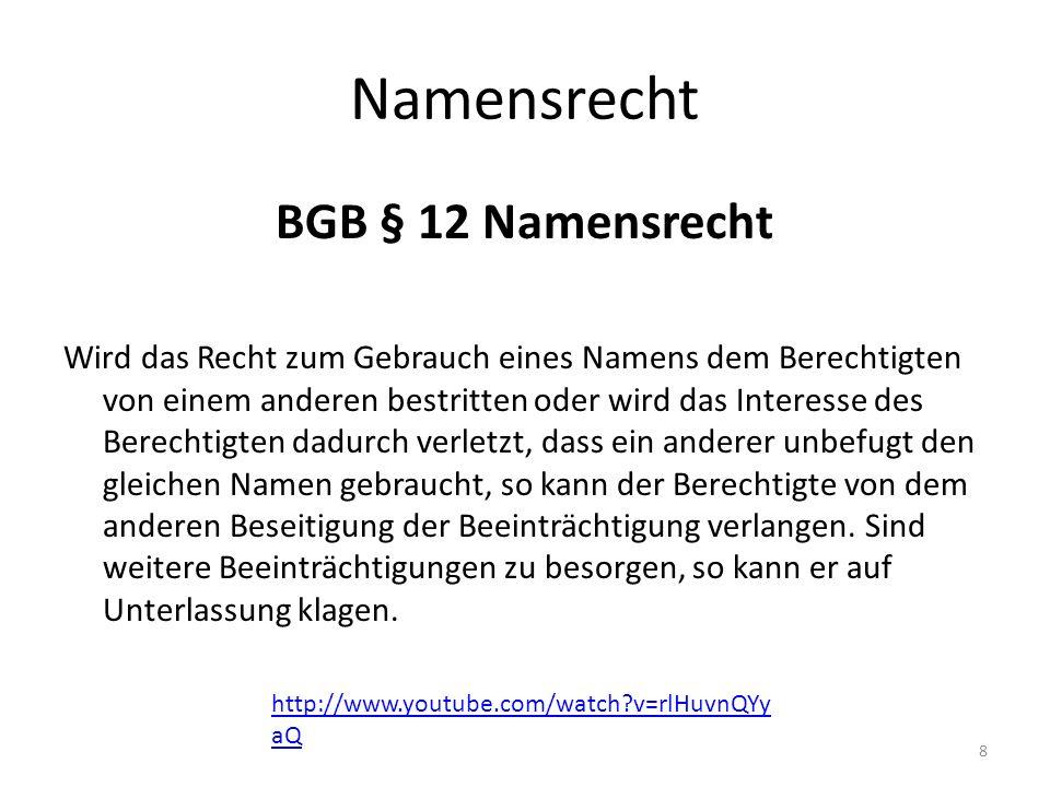 Namensrecht BGB § 12 Namensrecht Wird das Recht zum Gebrauch eines Namens dem Berechtigten von einem anderen bestritten oder wird das Interesse des Be