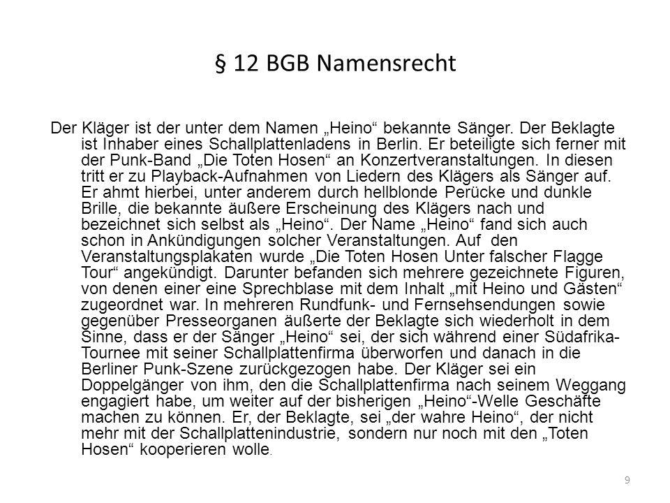 § 12 BGB Namensrecht Der Kläger ist der unter dem Namen Heino bekannte Sänger. Der Beklagte ist Inhaber eines Schallplattenladens in Berlin. Er beteil
