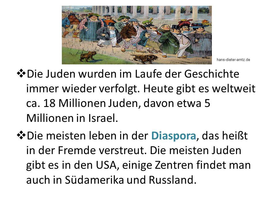 Die Juden wurden im Laufe der Geschichte immer wieder verfolgt. Heute gibt es weltweit ca. 18 Millionen Juden, davon etwa 5 Millionen in Israel. Die m