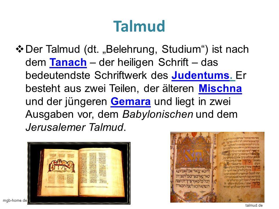 Talmud Der Talmud (dt. Belehrung, Studium) ist nach dem Tanach – der heiligen Schrift – das bedeutendste Schriftwerk des Judentums. Er besteht aus zwe