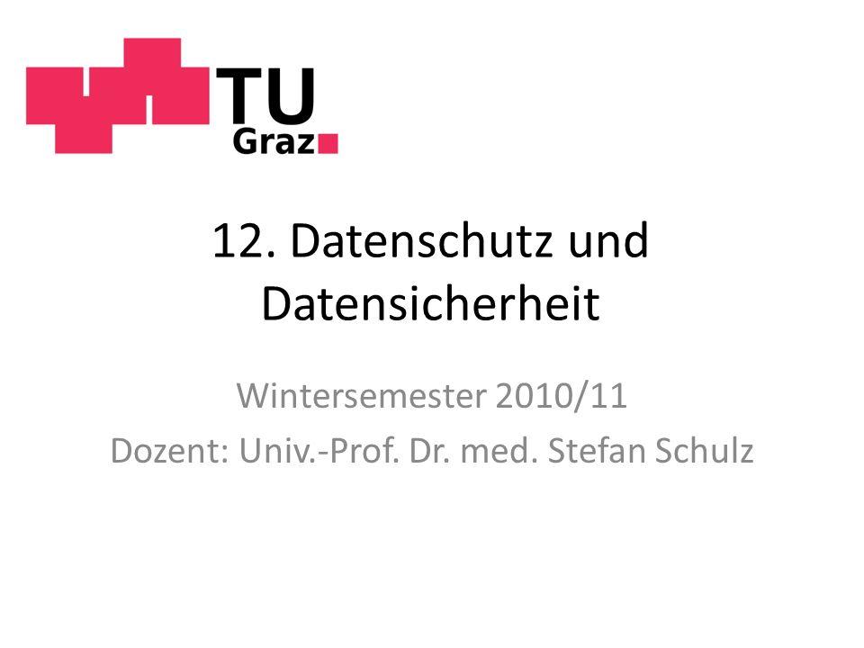 12. Datenschutz und Datensicherheit Wintersemester 2010/11 Dozent: Univ.-Prof. Dr. med. Stefan Schulz