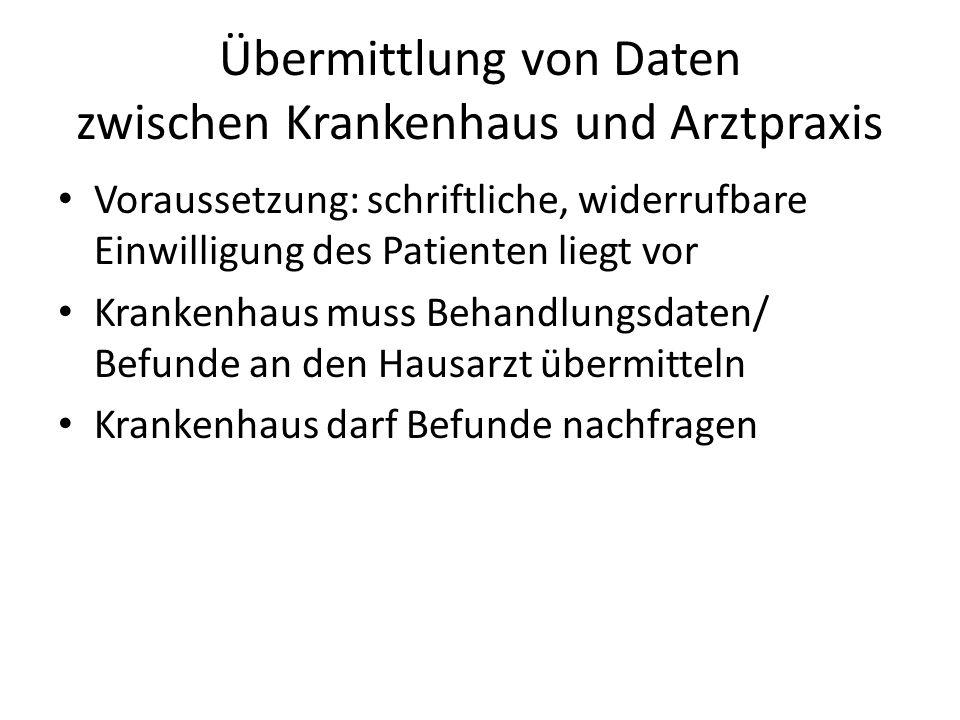Voraussetzung: schriftliche, widerrufbare Einwilligung des Patienten liegt vor Krankenhaus muss Behandlungsdaten/ Befunde an den Hausarzt übermitteln