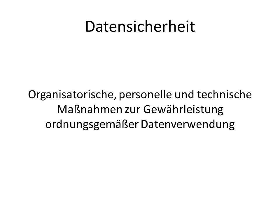 Datensicherheit Organisatorische, personelle und technische Maßnahmen zur Gewährleistung ordnungsgemäßer Datenverwendung
