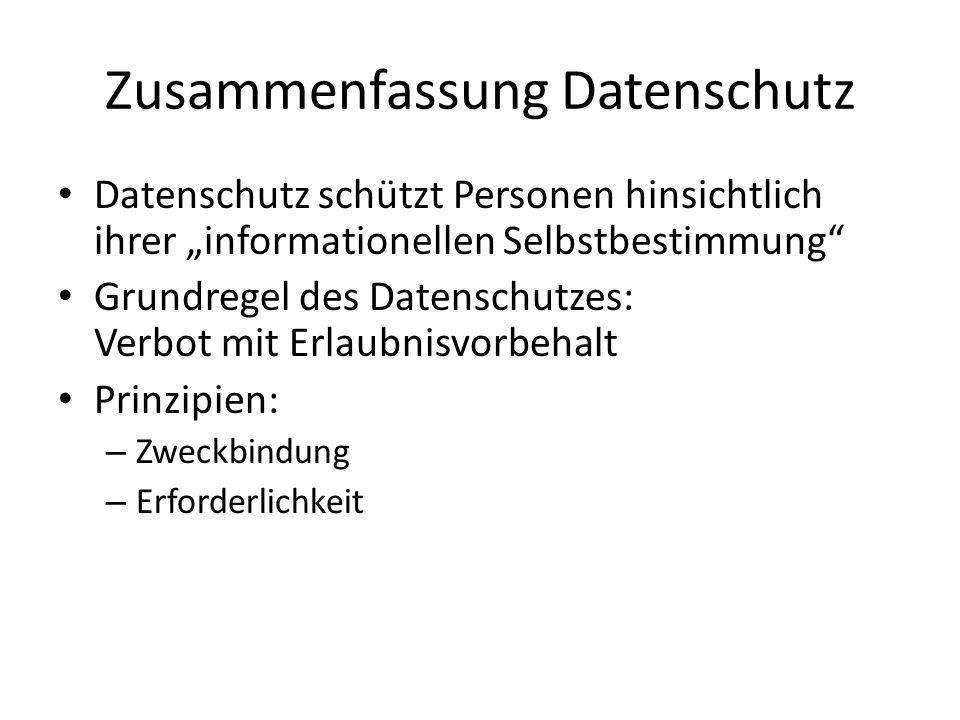 Zusammenfassung Datenschutz Datenschutz schützt Personen hinsichtlich ihrer informationellen Selbstbestimmung Grundregel des Datenschutzes: Verbot mit