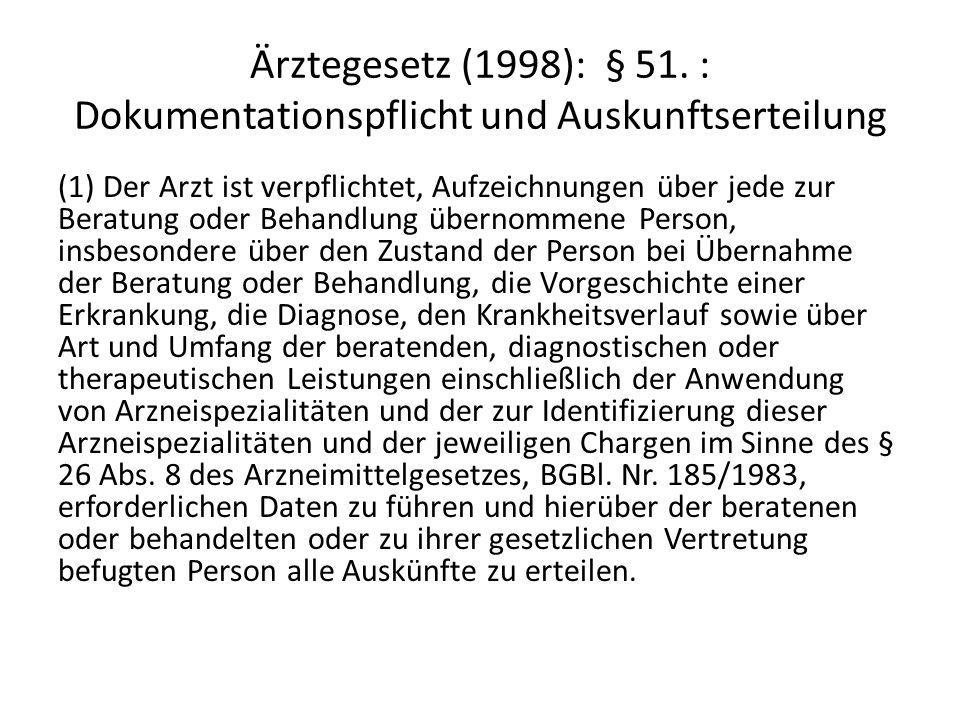 Ärztegesetz (1998): § 51. : Dokumentationspflicht und Auskunftserteilung (1) Der Arzt ist verpflichtet, Aufzeichnungen über jede zur Beratung oder Beh