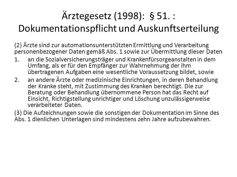 Ärztegesetz (1998): § 51. : Dokumentationspflicht und Auskunftserteilung (2) Ärzte sind zur automationsunterstützten Ermittlung und Verarbeitung perso