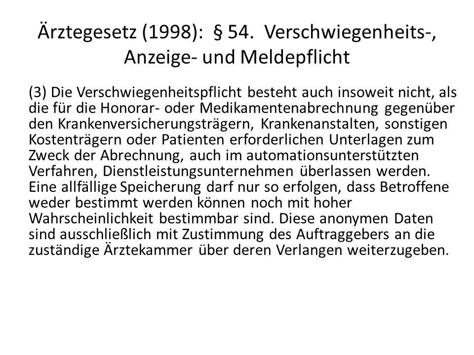 Ärztegesetz (1998): § 54. Verschwiegenheits-, Anzeige- und Meldepflicht (3) Die Verschwiegenheitspflicht besteht auch insoweit nicht, als die für die