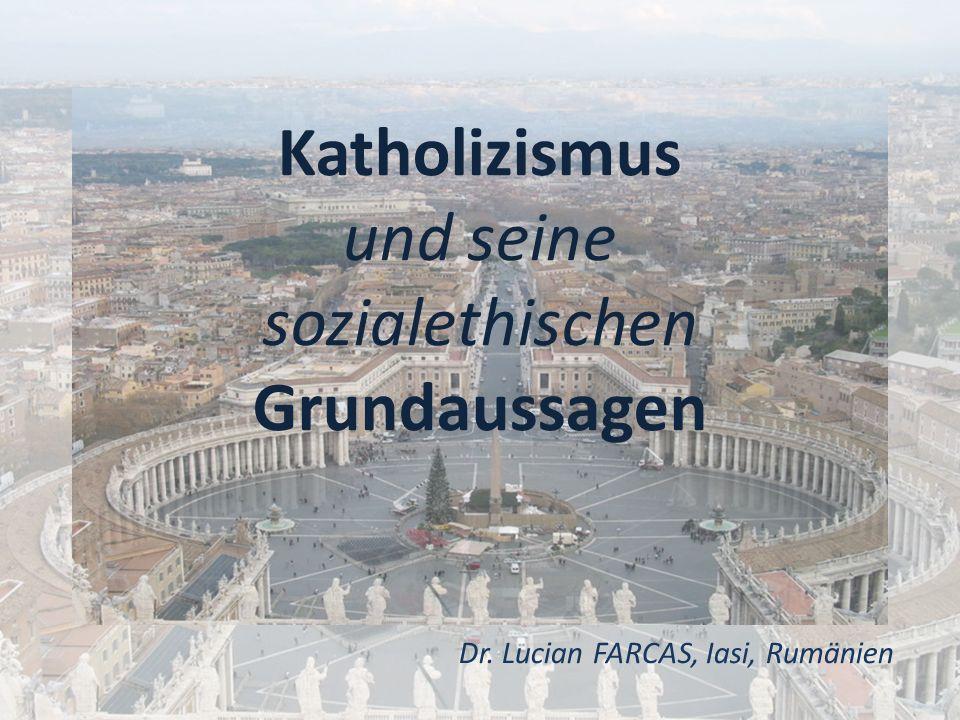 Katholizismus und seine sozialethischen Grundaussagen Dr. Lucian FARCAS, Iasi, Rumänien