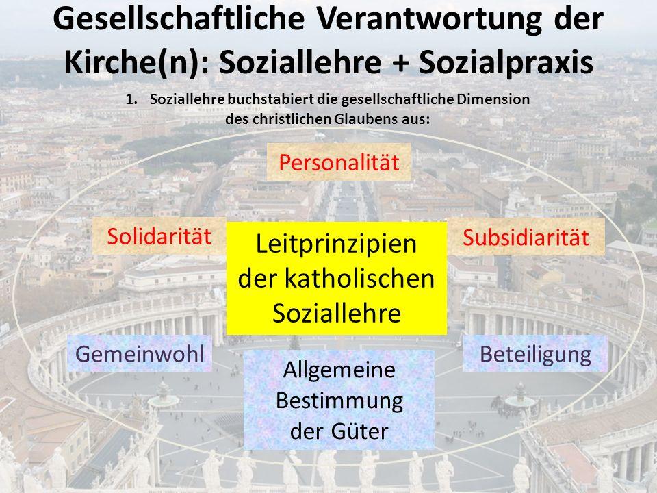 Gesellschaftliche Verantwortung der Kirche(n): Soziallehre + Sozialpraxis Leitprinzipien der katholischen Soziallehre 1.Soziallehre buchstabiert die g