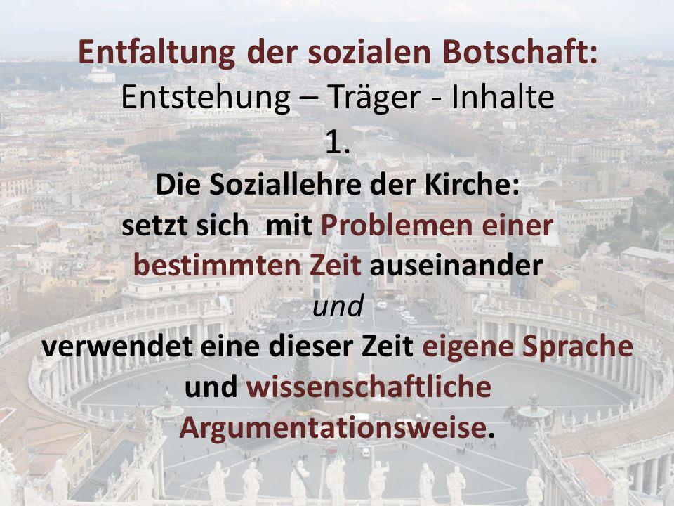Entfaltung der sozialen Botschaft: Entstehung – Träger - Inhalte 2.