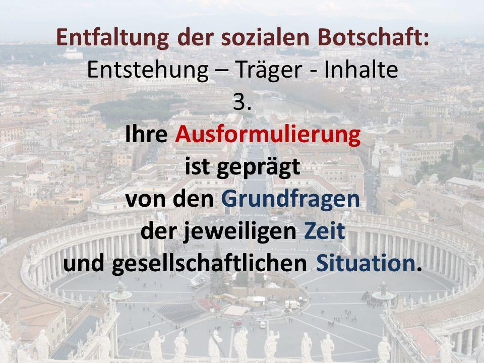 Entfaltung der sozialen Botschaft: Entstehung – Träger - Inhalte 4.