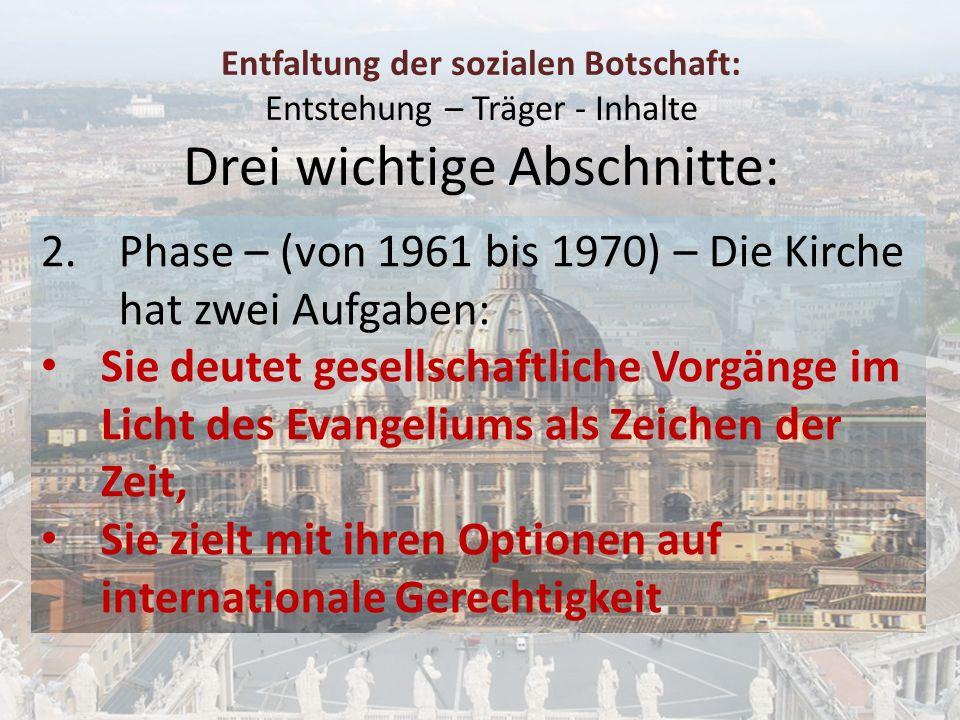 Entfaltung der sozialen Botschaft: Entstehung – Träger - Inhalte Drei wichtige Abschnitte: 2.Phase – (von 1961 bis 1970) – Die Kirche hat zwei Aufgabe