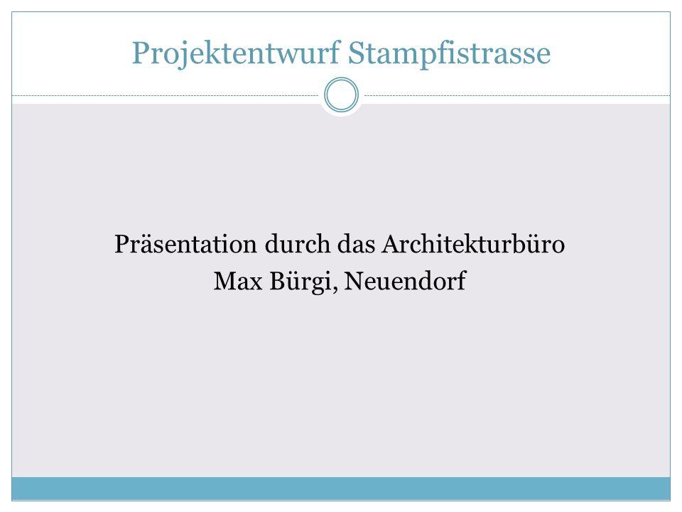 Projektentwurf Stampfistrasse Präsentation durch das Architekturbüro Max Bürgi, Neuendorf