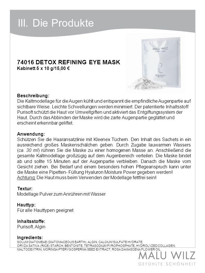 I. Die neuen Wirkstoffe 74016 DETOX REFINING EYE MASK Kabinett 5 x 10 g/15,00 Beschreibung: Die Kaltmodellage für die Augen kühlt und entspannt die em