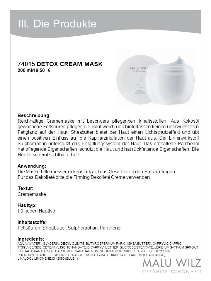 I. Die neuen Wirkstoffe 74015 DETOX CREAM MASK 200 ml/19,50 Beschreibung: Reichhaltige Crememaske mit besonders pflegenden Inhaltsstoffen. Aus Kokosöl