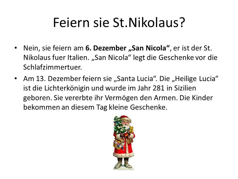 Feiern sie St.Nikolaus? Nein, sie feiern am 6. Dezember San Nicola, er ist der St. Nikolaus fuer Italien. San Nicola legt die Geschenke vor die Schlaf